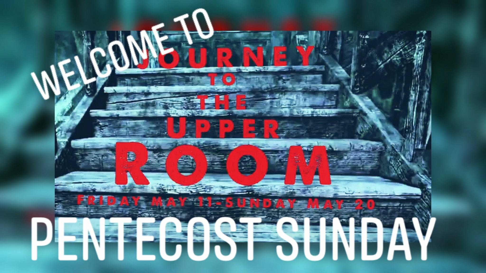 "Pentecost Sunday ""Journey To The Upper Room"""